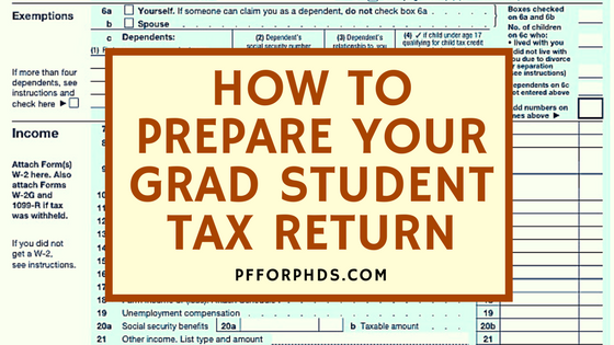 How To Prepare Your Grad Student Tax Return Personal Finance For Phds