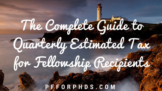 The Complete Guide to Quarterly Estimated Tax for Fellowship Recipients -  Personal Finance for PhDs
