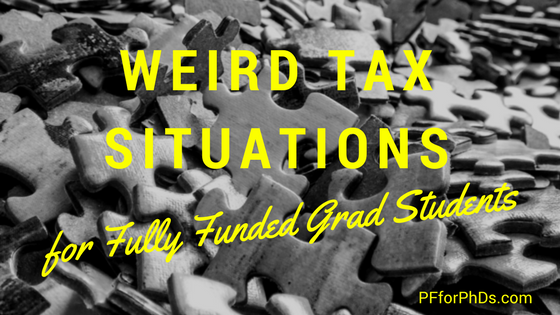 weird tax fully funded grad student
