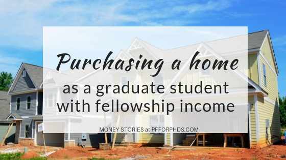 Purchasing a Home as a Graduate Student with Fellowship