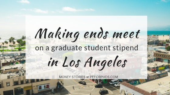 Making Ends Meet on a Graduate Student Stipend in Los Angeles - Personal  Finance for PhDs