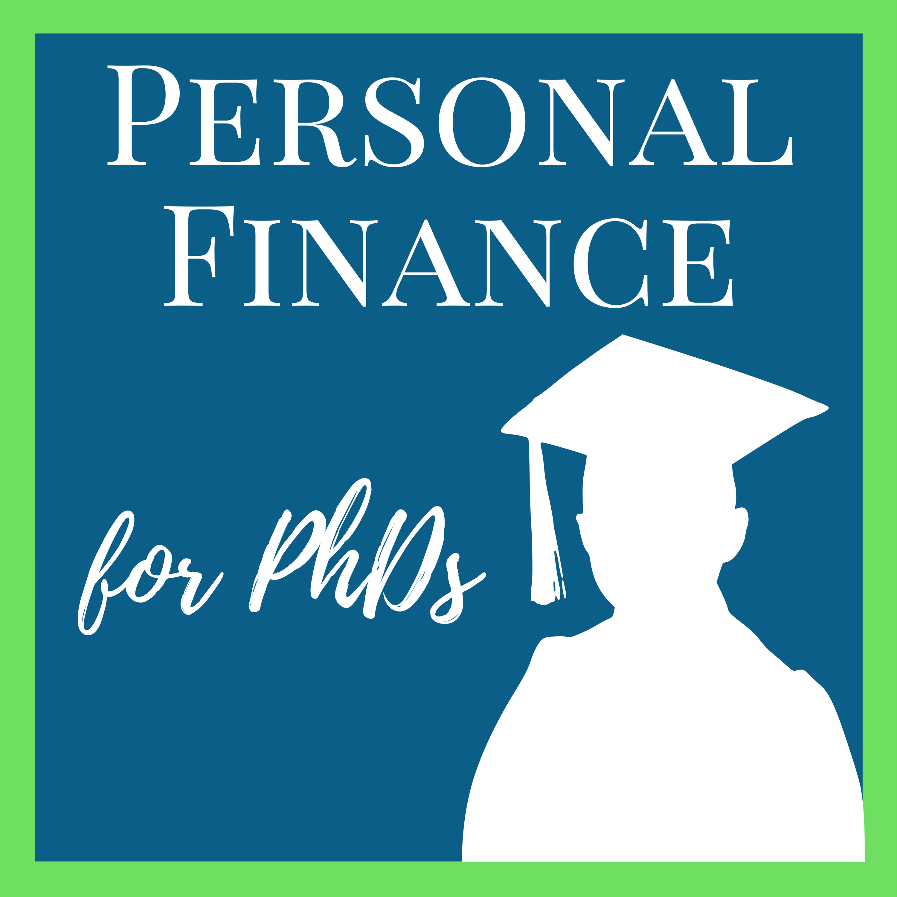 The Personal Finance for PhDs Podcast: A Higher Education in Personal Finance - Personal Finance for PhDs